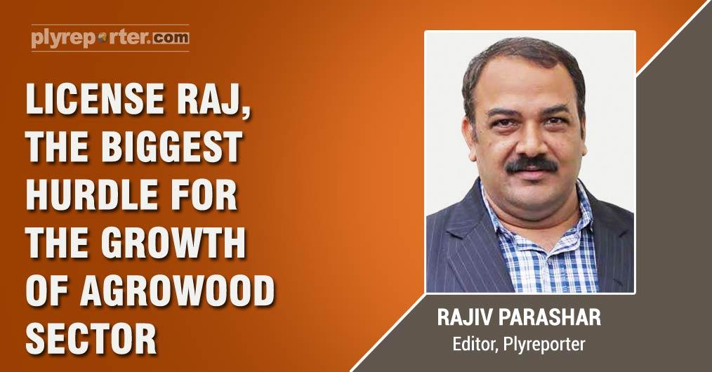 License Raj, the Biggest Hurdle For The Growth of Agrowood Sector - Rajiv Parashar