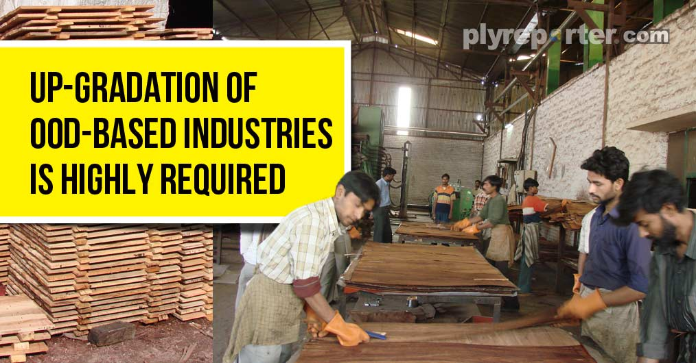 UP-GRADATION of Wood-Based Industries is Highly Required
