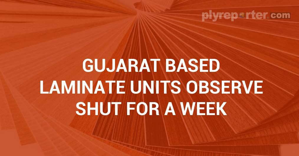 Gujarat based Laminate units observe shut for a week