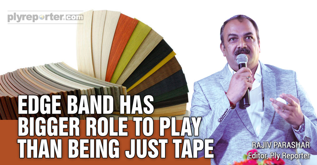 Edge Band Has Bigger Role to Play Than Being Just Tape!