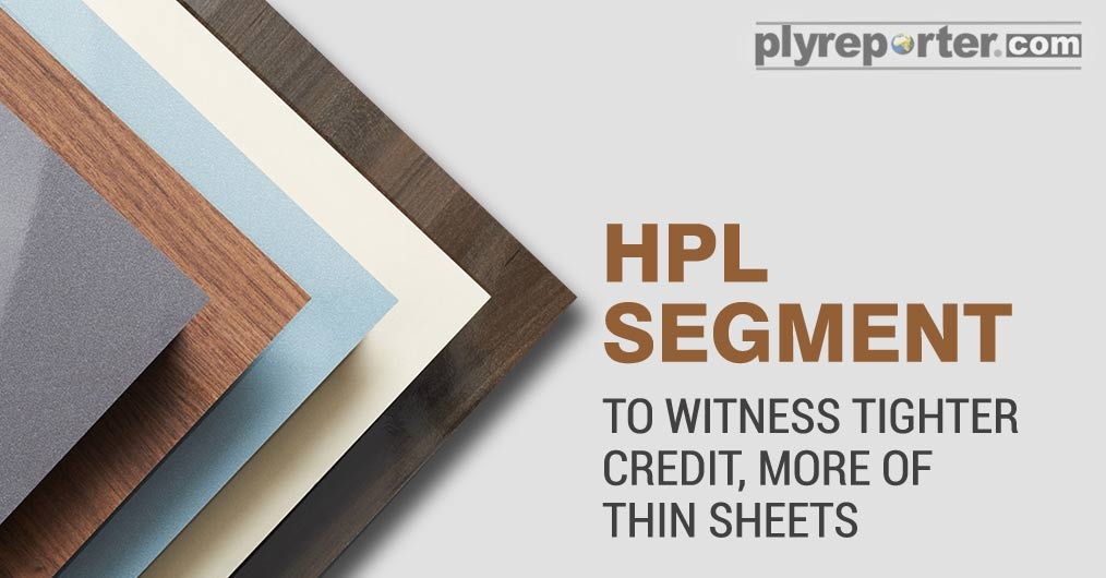 HPL Segment  to Witness Tighter Credit, More of thin Sheets