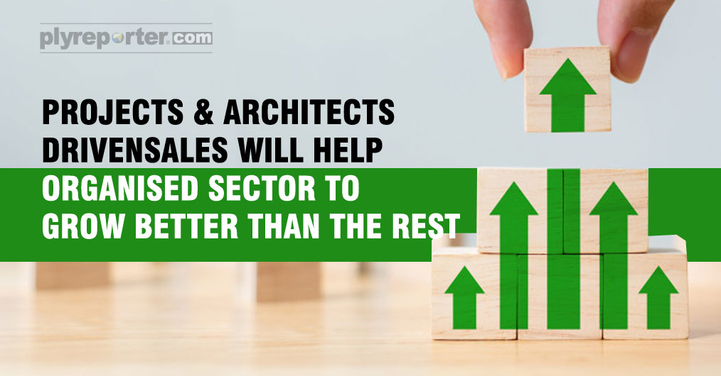 Projects and Architects Driven Sales Will Help The Organised Sector to Grow