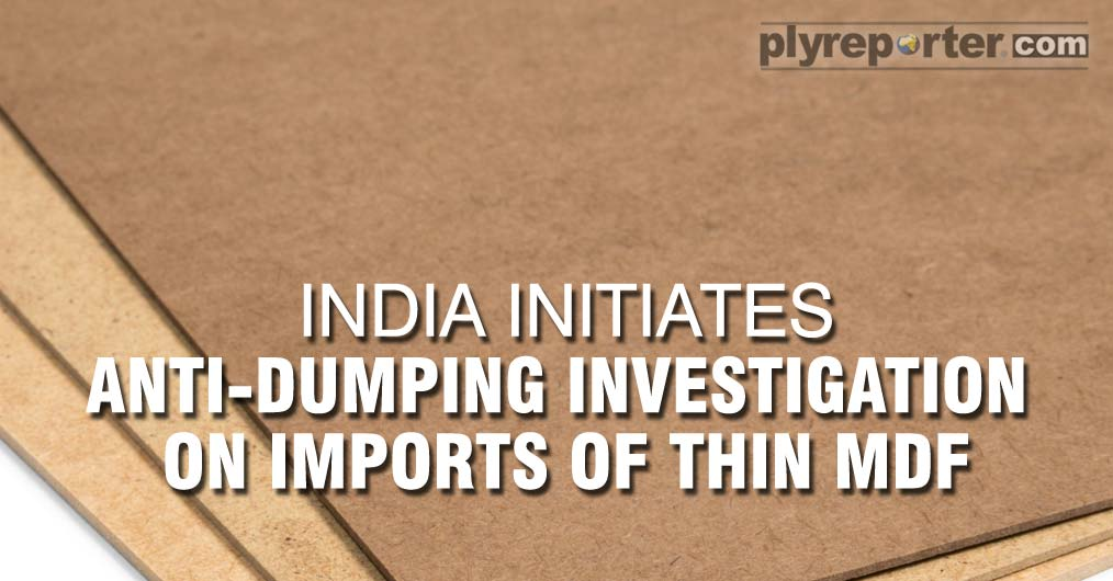 The Government of India has begun Anti-dumping investigation concerning imports of plain MDF Board