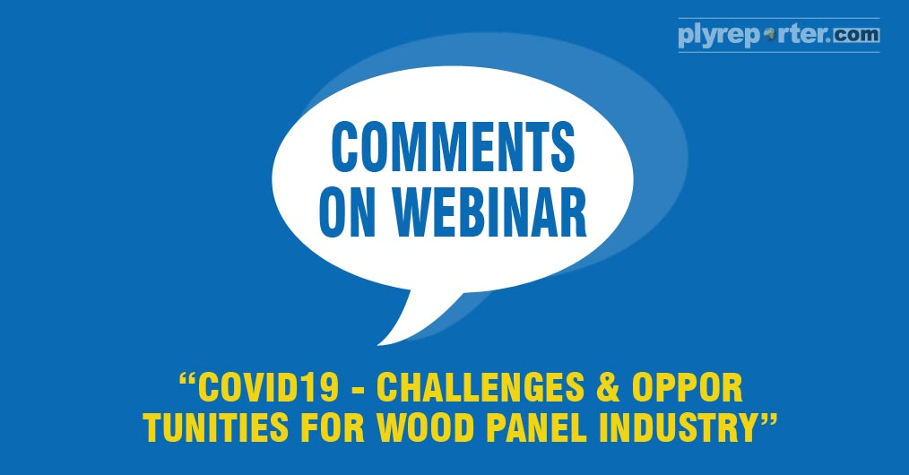 Comments and Feedback on WEBINAR - COVID19 - Challenges & Opportunities for Wood Panel Industry