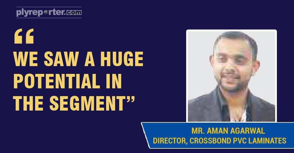 MR AMAN AGARWAL, DIRECTOR, CROSSBOND PVC LAMINATES,