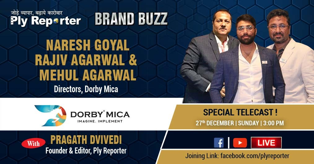 Ply Reporter BRAND BUZZ - Mr Naresh Goyal, Mr Rajiv and Mr Mehul Agarwal, Directors, Dorby Mica in Conversation with Pragath Dvivedi