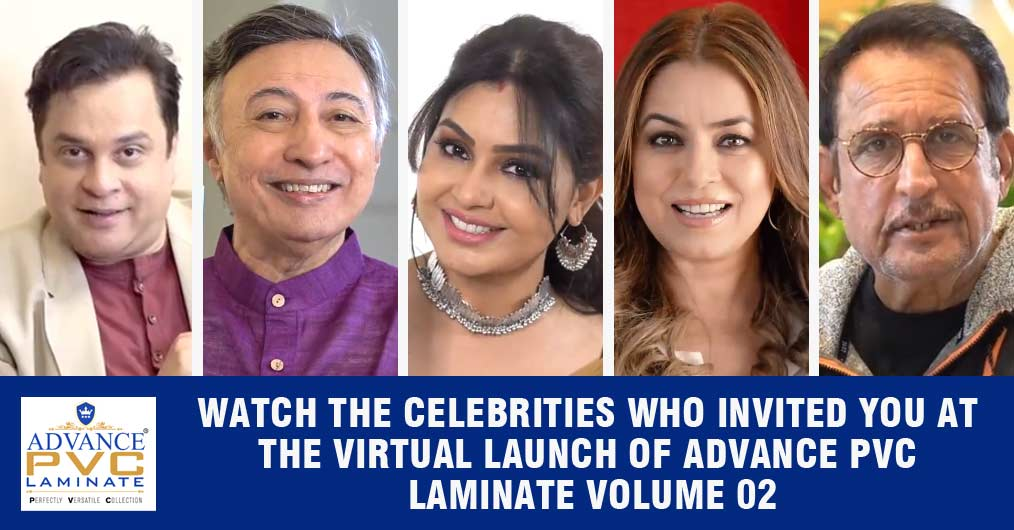 Watch the celebrities who invited you at the virtual launch of Advance PVC laminate volume 02