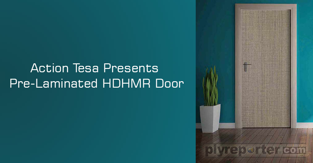 Action Tesa has introduced Pre-Laminated HDHMR Door, which is ready to use doors with easy locking system.