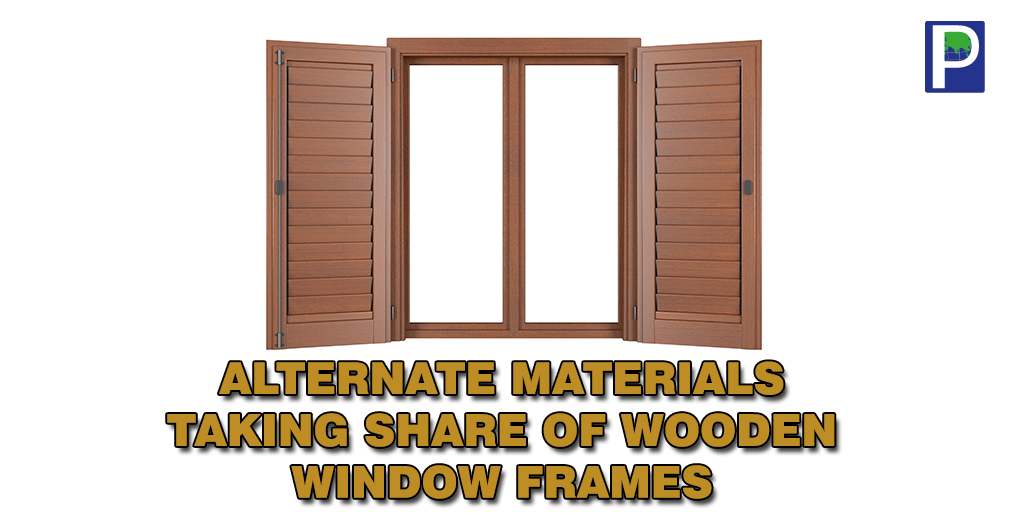 Increasing cost of imported wood is giving a smooth road for alternate material for window frames application in metro and big cities. A recent the survey in Delhi, Mumbai, Bangalore, Hyderabad, Lucknow, Chennai, Surat, Pune etc.