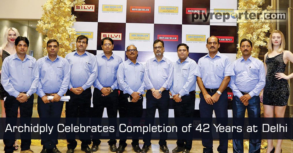 ARCHIDPLY recently organised a dealer meet at Delhi to celebrate completion of 42 years of the company and also to thank the channel partners for their support in the FY 2018 - 19.