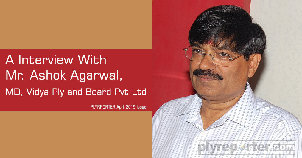 A Interview With Mr. Ashok Agarwal, MD, Vidya Ply and Board Pvt Ltd