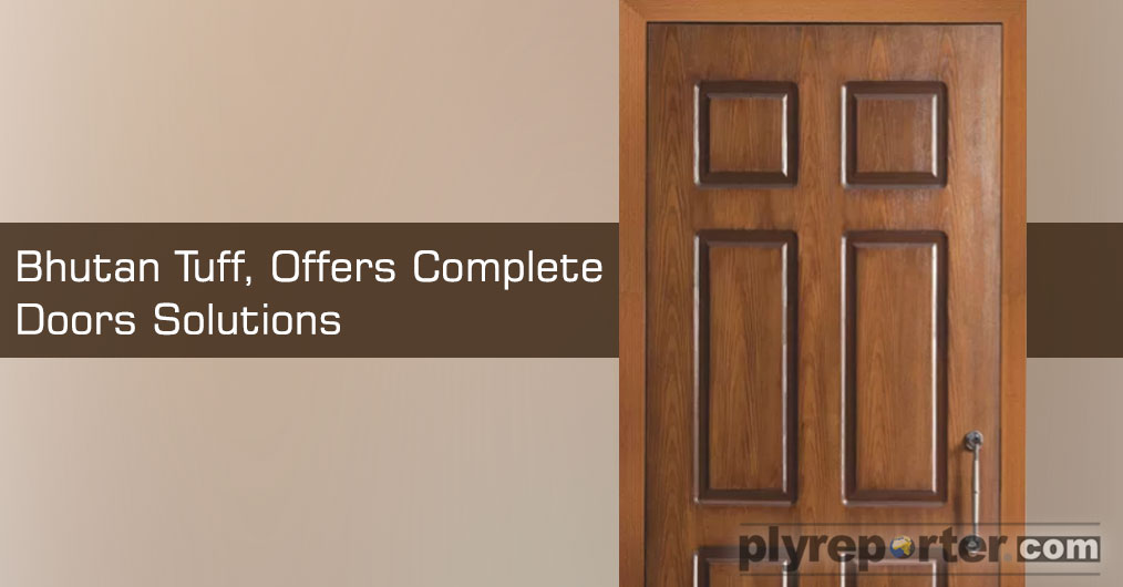 Bhutan Tuff, one of the leading manufacturers of Plywood, Block Boards, Flush Doors & Decorative Veneers in North India has now ventured into doors manufacturing