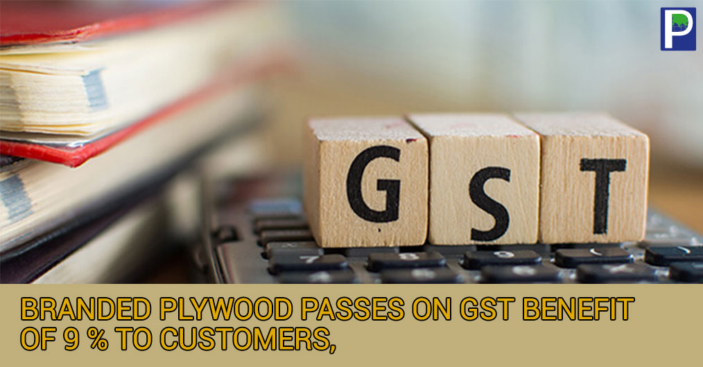 GST council decided to lower the GST slab on plywood from 28 to 18 % resulting the brands passing on the tax gain to consumers. For the end consumer now the plywood has become cheaper because the retailers are now charging sales Price + 18 % instead
