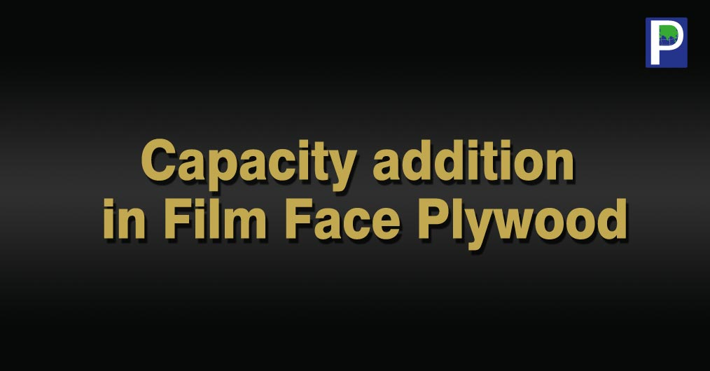 Film Face Plywood manufacturing facility in North India is witnessing capacity addition with more hitech technology addition, volume production, modern machines, R&D and better layout for work flow. A number of Yamunanagar based producers are install