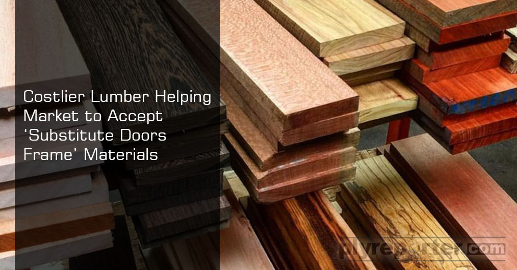 Lumber and sawn timber that is largely used in making of doors and window frames has become costlier during last 2 years.