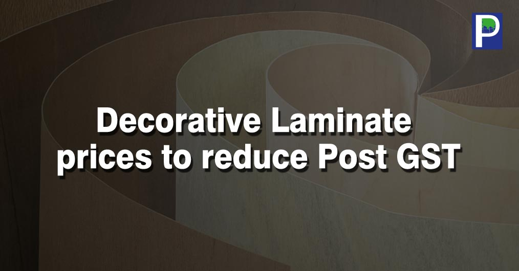High Pressure Laminates (HPL) is proposed in 18% GST that means the HPL prices will certainly go down after July 1st as the industry has to pass the tax benefit to consumers.