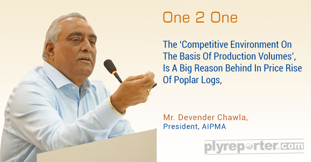 The Ply Reporter spoke to Mr. Devender Chawla, President, All India Plywood Manufacturers Association ( AIPMA) to know the industry view on rising raw material prices