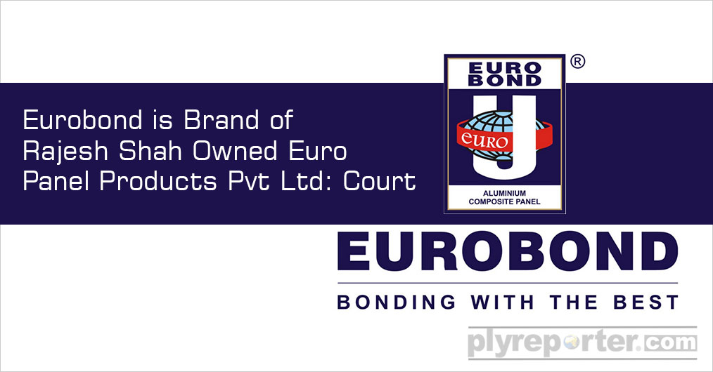 Rajesh Shah owned Euro Panel Products Pvt Ltd is now sole owner of brand Eurobond Aluminium Composite Panel