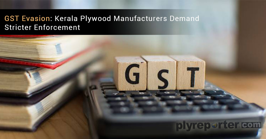 A day after a plywood trader from Perumbavoor was arrested for GST evasion, plywood manufacturers demanded to enhance enforcement activities to curb such evasions.