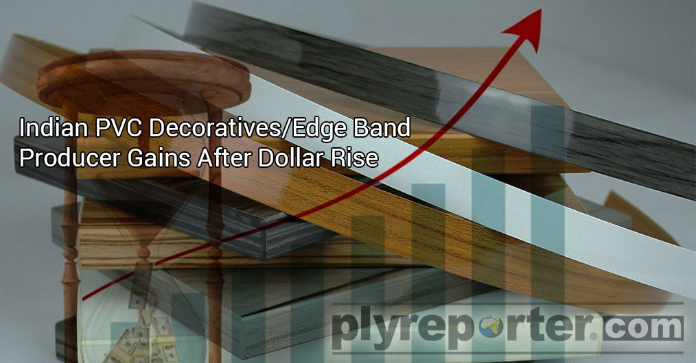 Domestic PVC Mica and PVC Edge Band Tape producers are feeling some relief due to strong Dollar prices vs Rupee.