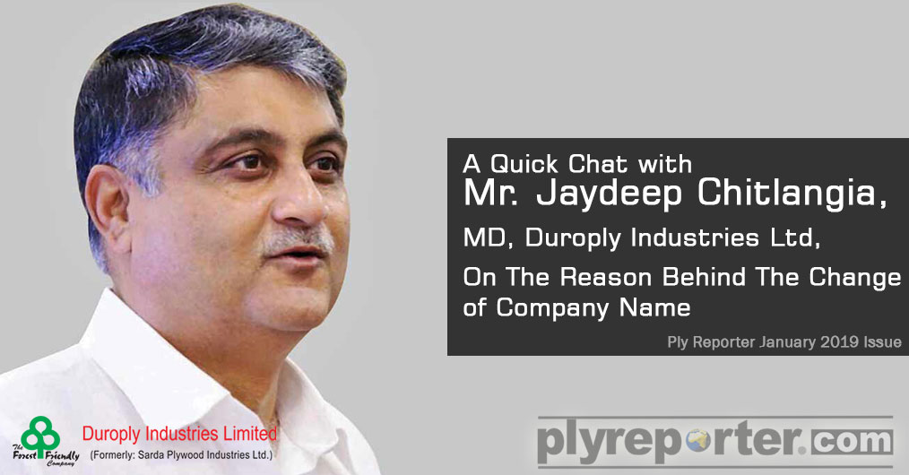 Sarda Plywood is now become Duroply Industries. With sole identity of the company and brand name, they plan to take advantage of Strong Brand Image of DURO for their further growth.