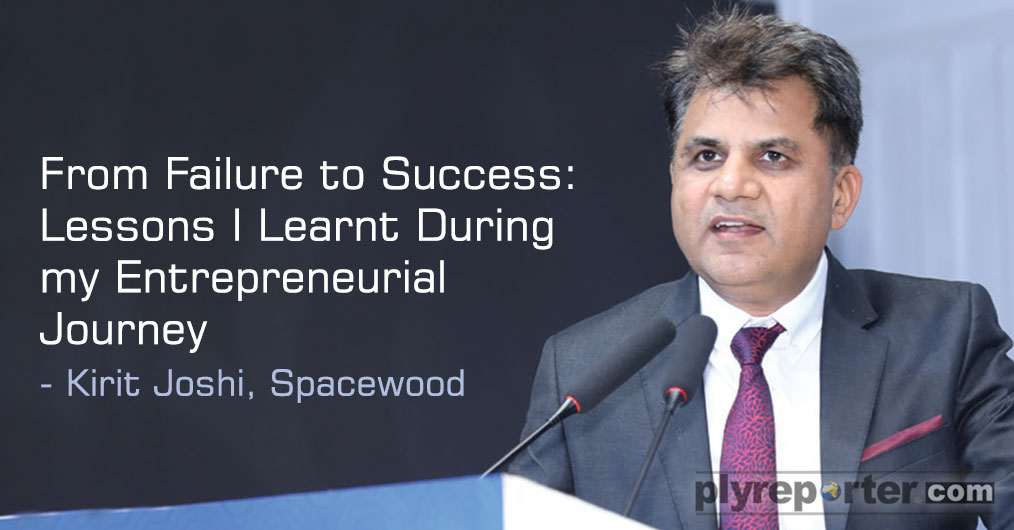 Kirit Joshi, Spacewood shared experiences of his entrepreneurial journey and said that India is going to become more and more transparent. Things and scenario are going to change rapidly.