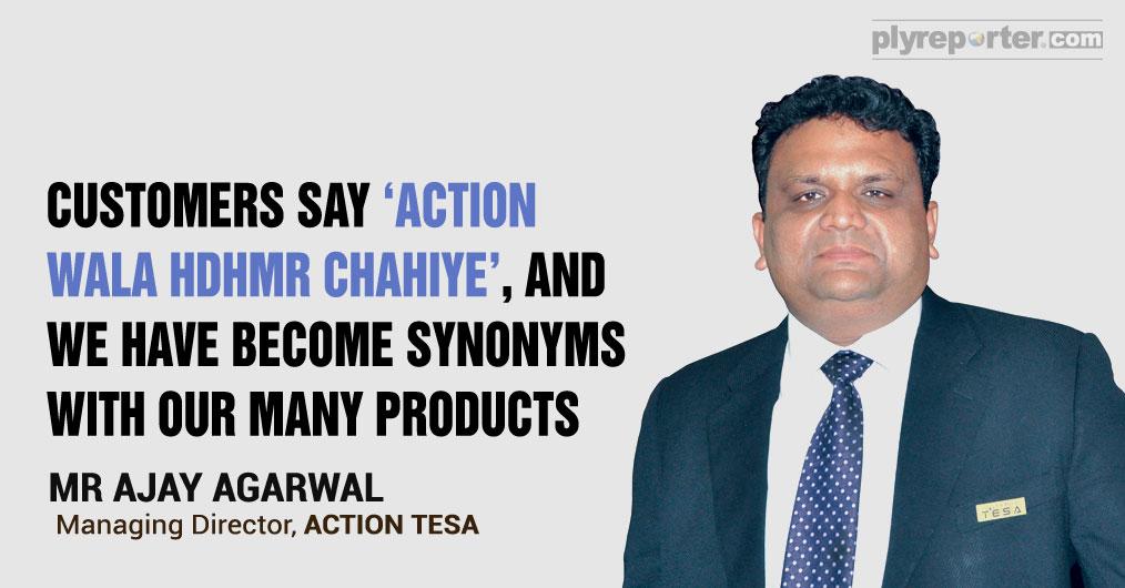 Mr. Ajay Agarwal, Managing Director, is leading ACTION TESA
