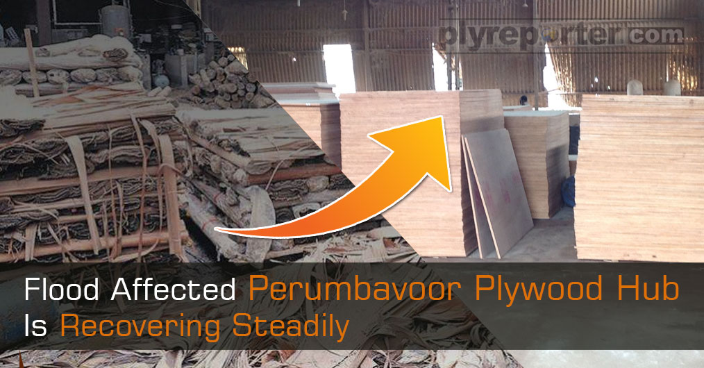 Kerala plywood industry, which was destroyed due to floods, has now slowly crawled back to normalcy. Flood affected manufacturing establishments in Perumbavoor