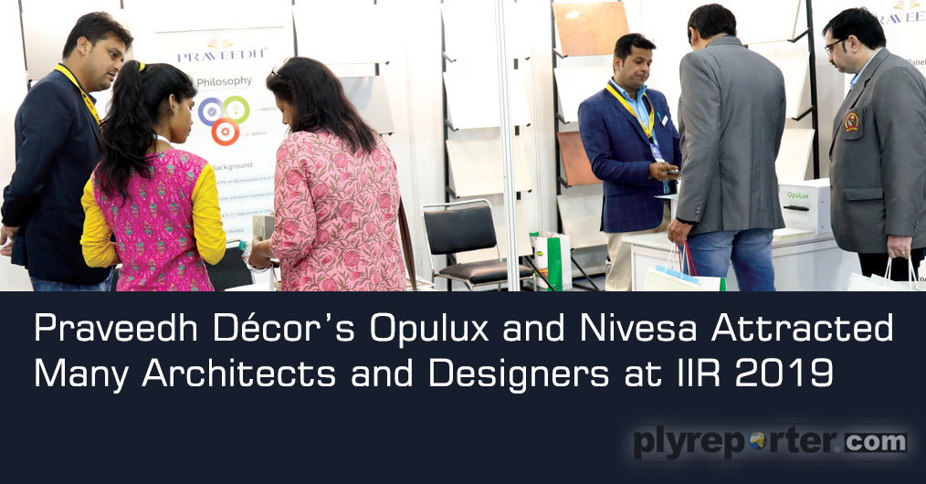 Praveedh Décor showcased OpuLux and Nivesa brand ready to use panels which attracted many architects and interior designers. They are the FIRST company in India to produce PET laminated panels on plywood, MDF, birch ply.