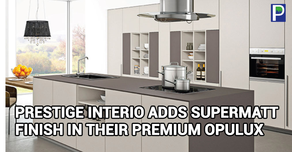 Prestige Interio Concepts announce the addition of Supermatt finish in their premium OpuLux brand. Maintaining their technical leadership in new product development - OpuLux Supermatt is the FIRST Supermatt finish produced in India using European acr