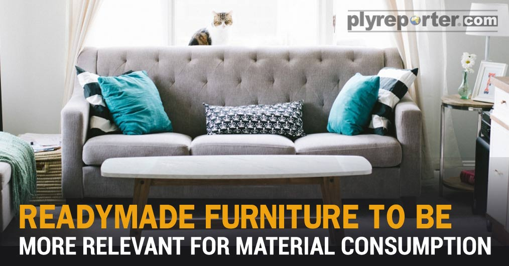 Readymade Furniture Makers to Become More Relevant For Material Consumption