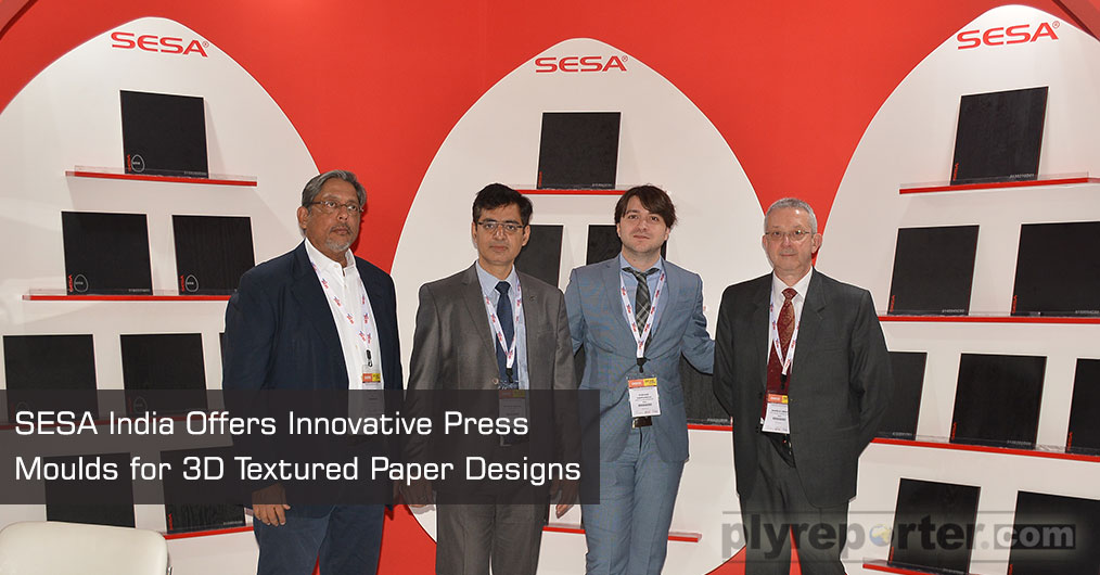 "SESA India offer innovative press moulds for textured paper designs which received good response. ""Basically, Indian HPL industry is domination in Asian region"