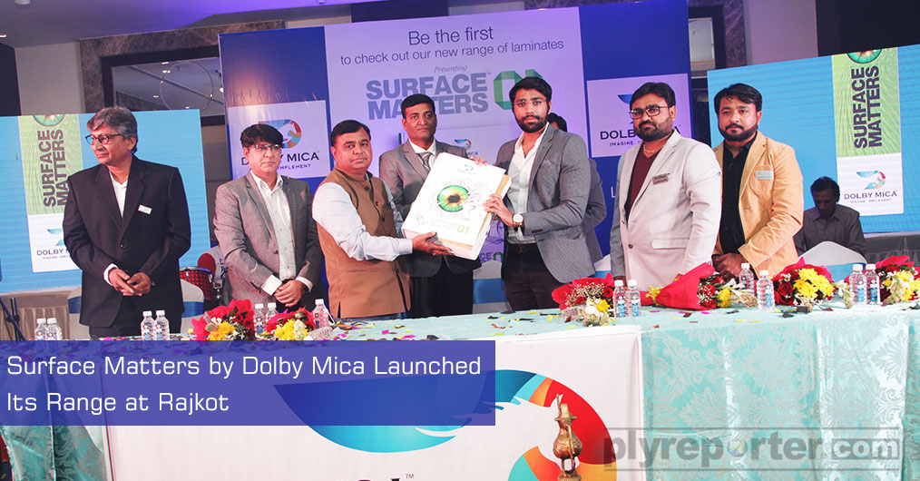 Dolby Mica launched its new theme 'Surface Matters' at Rajkot on 23rd February 2019 in a glittering ceremony in presence of more than 170 Dealers from Saurashtra and Kutch