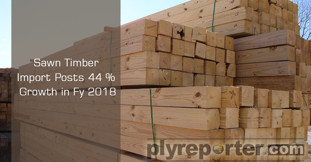 Sawn timber imports witnessed a big boost in FY 2018 after having marginal drop last year. The data revealed by the reports from DGCI&S indicates that import of sawn timber