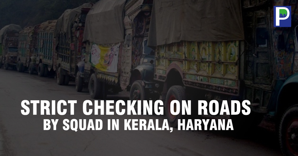 After a month of 'No checking points' and 'No vigilance squad' on road, the strictness by state governments is being tightened. After numerous reports and complaints of dispatches that are 'unreported in books' or 'undervalued' the State Governments