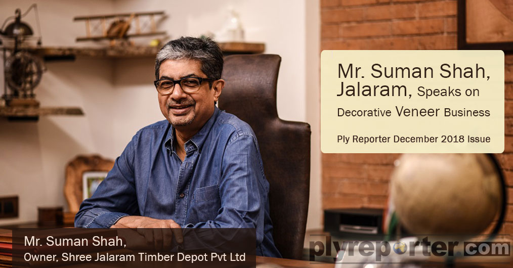 Mr. Suman Shah believes in genuinity, transparency and honesty in business. Showroom named 'Jalaram' was the first of such decorative veneer display in India