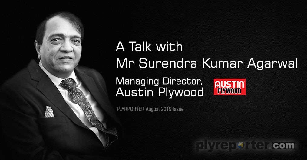 I am sure, that we are In top 10 brands In wood panel Industry and trade, -Says Mr Surendra Kumar Agarwal, Managing Director, Austin Plywood