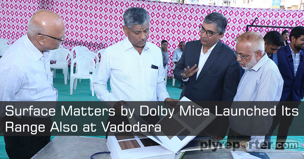 Dolby Mica launched its range with new theme 'Surface Matters' at Vadodra on 7th April, 2019 in a glittering launch event organised by their distributor M/s Samarpan Laminates.
