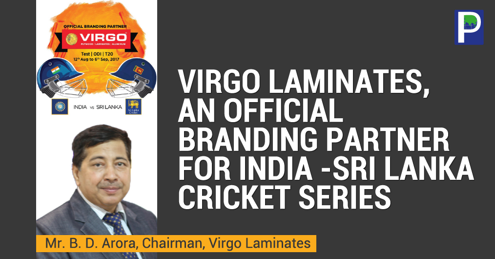 Virgo Laminates, Asia's leading plywood and laminate manufacturer has been conferred with the honor as the 'official branding partner' for India-Sri Lanka cricket series comprising 3 tests, 5 ODIs and 1 T20.