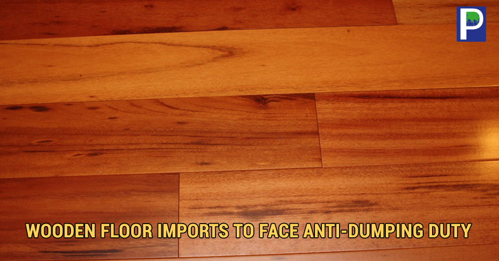 The Indian government is likely to impose an anti-dumping duty of up to USD 6.9 per sq m on imports of certain kind of wooden flooring from China, Malaysia, Indonesia, European Union.