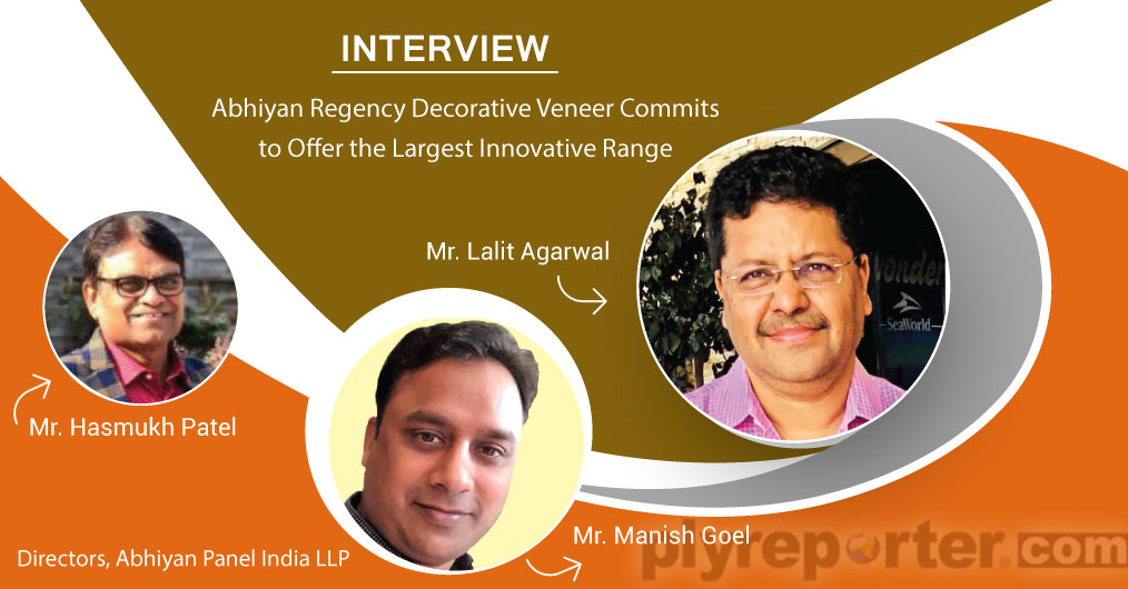 Brand 'ABHIYAN REGENCY', a joint venture of Brand Abhiyan and Regency, is ready to launch in Decorative Veneer trade with a vision to offer quality products