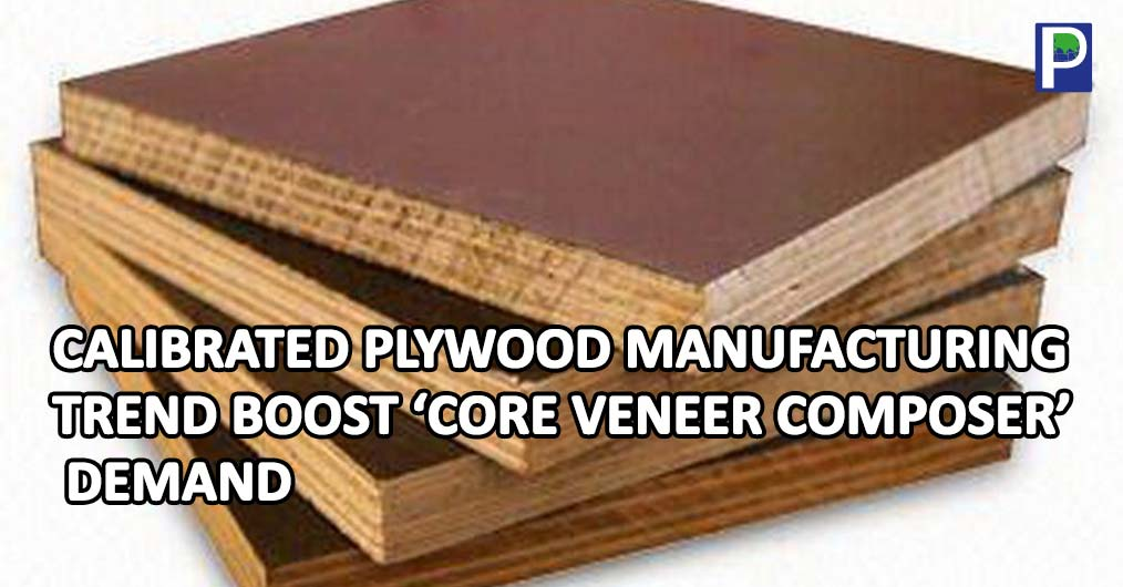 The growing demand of Calibrated plywood from furniture manufacturers and surfacing needs is leading to curiosity for installing 8x4 ft line in ply manufacturing process. The users are acknowledging the use of this plywood in furniture, beds, kitchen