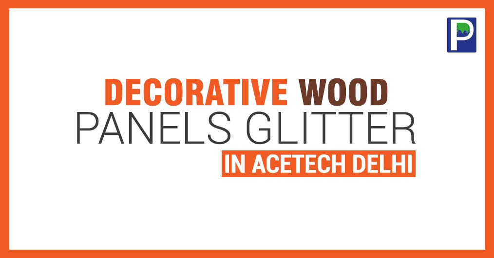 Decorative wood panels, HPL, ACP, WPC, Flooring, Doors etc was showcased during Acetech Delhi, concluded from 14 to 17th December 2017 at Pragati maidan. A review of the show by team The Ply Reporter.