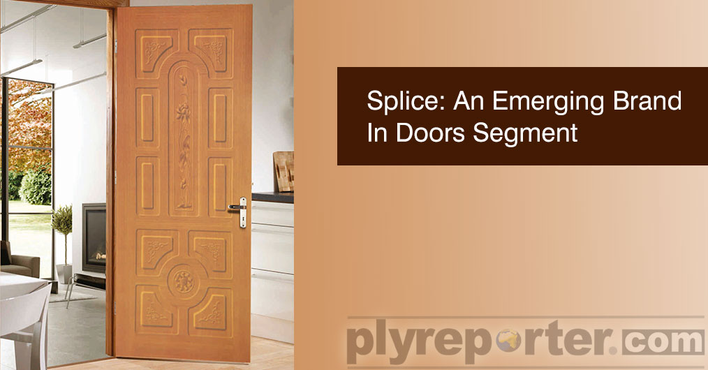 Splice doors has been emerging as one of the leading doors brands in wood panel trade because of its innovations and designs offering.