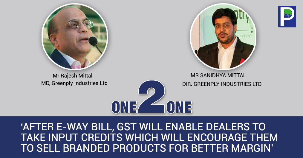 Mr. Rajesh Mittal sees a significant traction in plywood growth led by market share gains from unorganized segment after implementation of E- way bill, hence to cater the needs, Greenply Industries Ltd (GIL).